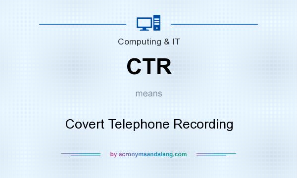 What does CTR mean? It stands for Covert Telephone Recording