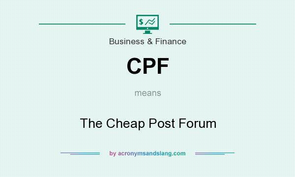What does CPF mean? It stands for The Cheap Post Forum