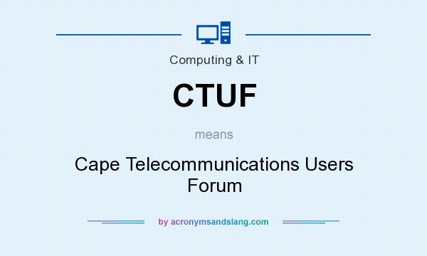 What does CTUF mean? It stands for Cape Telecommunications Users Forum