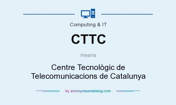 What does CTTC mean? It stands for Centre Tecnològic de Telecomunicacions de Catalunya