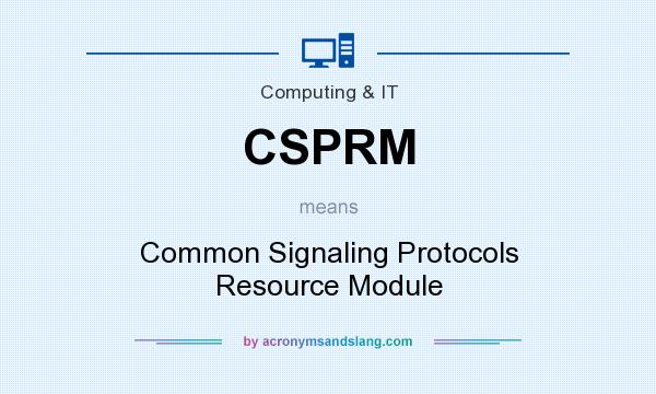 What does CSPRM mean? It stands for Common Signaling Protocols Resource Module