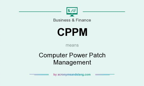 What does CPPM mean? It stands for Computer Power Patch Management