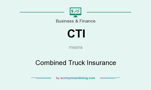What does CTI mean? It stands for Combined Truck Insurance