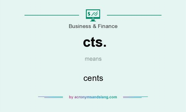 What Does Cts Stand For >> What Does Cts Mean Definition Of Cts Cts Stands For Cents
