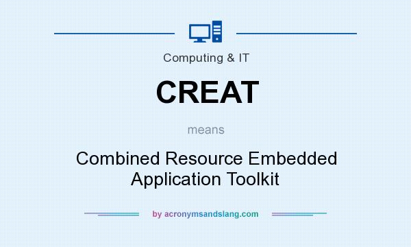What does CREAT mean? It stands for Combined Resource Embedded Application Toolkit