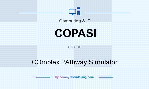 What does COPASI mean? It stands for COmplex PAthway SImulator