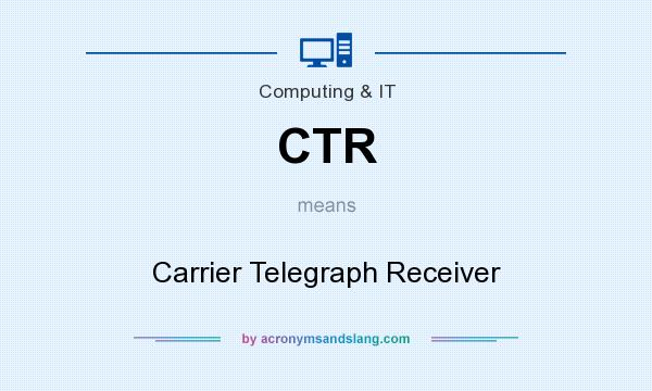 What does CTR mean? It stands for Carrier Telegraph Receiver