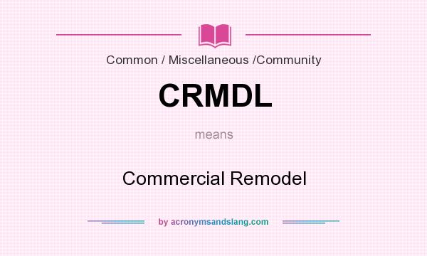 What does CRMDL mean? It stands for Commercial Remodel