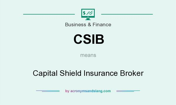 What does CSIB mean? It stands for Capital Shield Insurance Broker