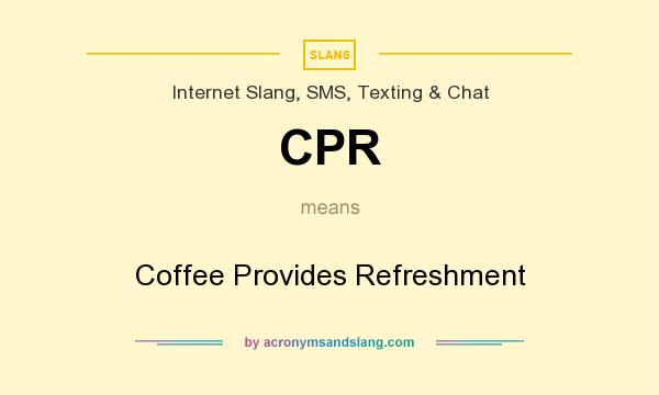 What does CPR mean? It stands for Coffee Provides Refreshment