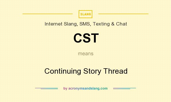 What does CST mean? It stands for Continuing Story Thread