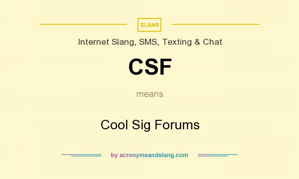 What does CSF mean? It stands for Cool Sig Forums