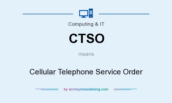 What does CTSO mean? It stands for Cellular Telephone Service Order