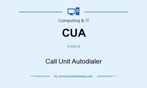 What does CUA mean? It stands for Call Unit Autodialer