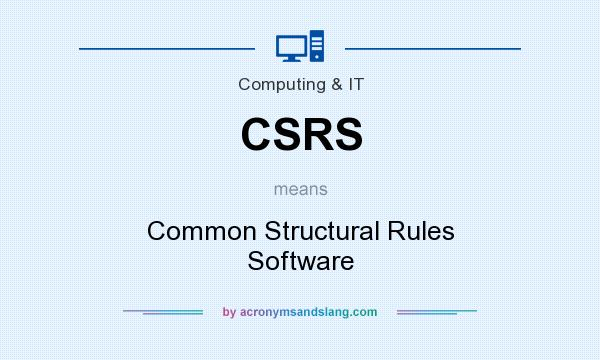 What does CSRS mean? It stands for Common Structural Rules Software