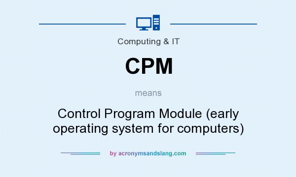 What does CPM mean? It stands for Control Program Module (early operating system for computers)