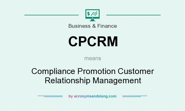 What does CPCRM mean? It stands for Compliance Promotion Customer Relationship Management
