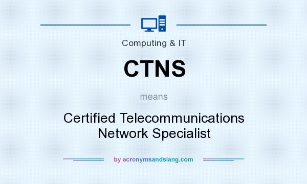 What does CTNS mean? It stands for Certified Telecommunications Network Specialist