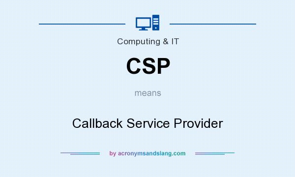 What does CSP mean? It stands for Callback Service Provider
