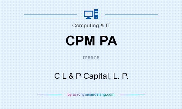 What does CPM PA mean? It stands for C L & P Capital, L. P.