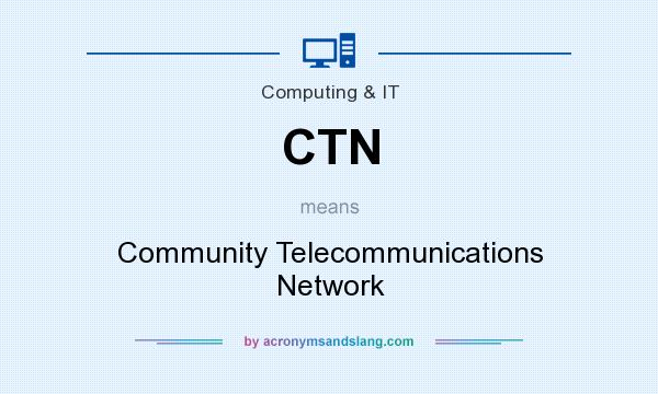 What does CTN mean? It stands for Community Telecommunications Network