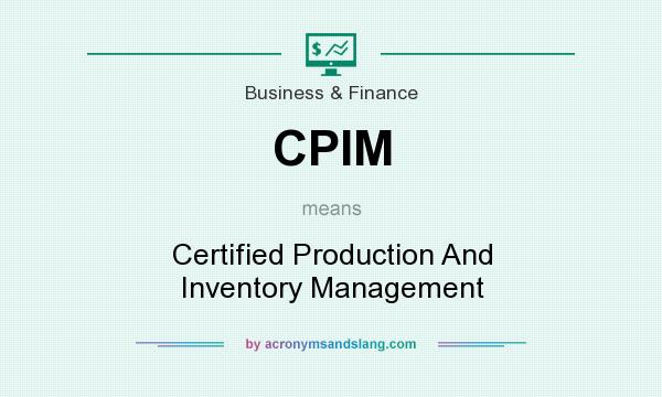 What does CPIM mean? It stands for Certified Production And Inventory Management