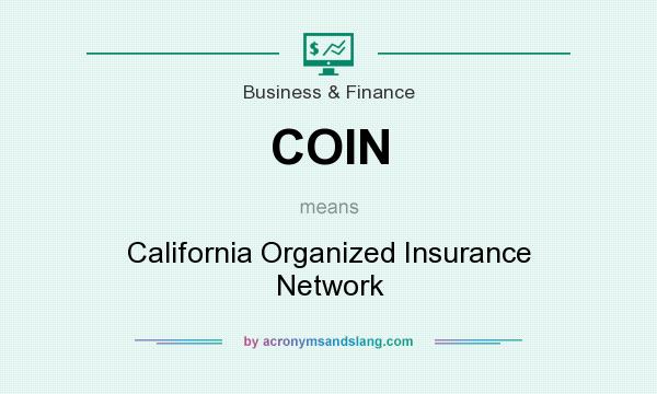 What does COIN mean? It stands for California Organized Insurance Network