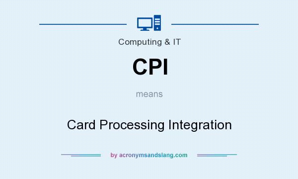 What does CPI mean? It stands for Card Processing Integration