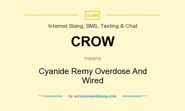 What does CROW mean? It stands for Cyanide Remy Overdose And Wired