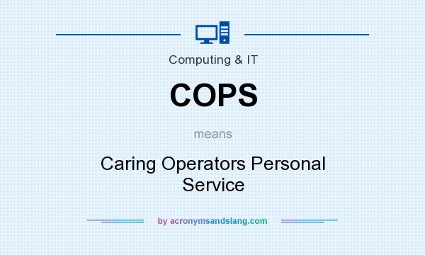 What does COPS mean? It stands for Caring Operators Personal Service