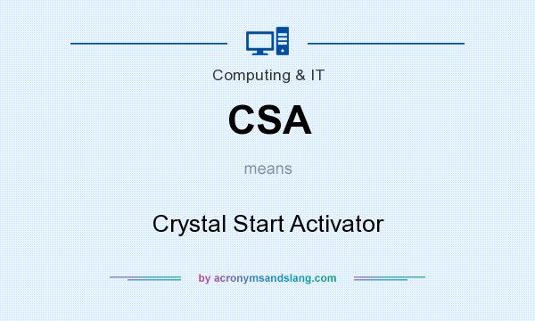 What does CSA mean? It stands for Crystal Start Activator