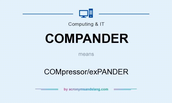 What does COMPANDER mean? It stands for COMpressor/exPANDER