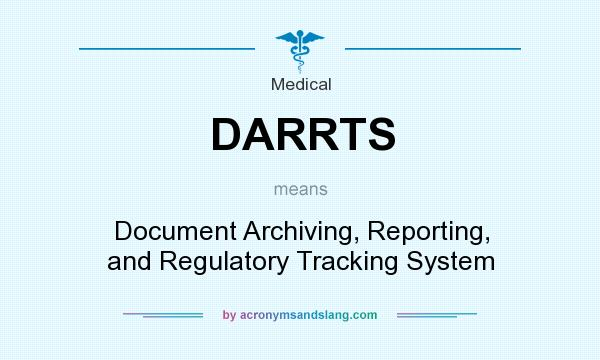 What does DARRTS mean? It stands for Document Archiving, Reporting, and Regulatory Tracking System
