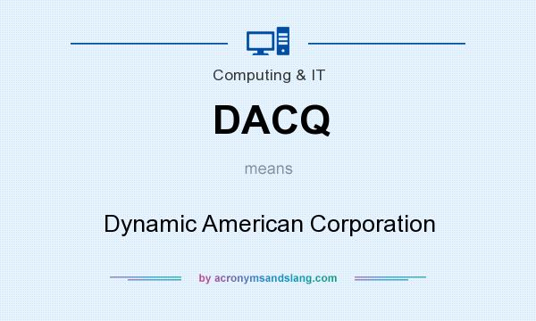 What does DACQ mean? It stands for Dynamic American Corporation