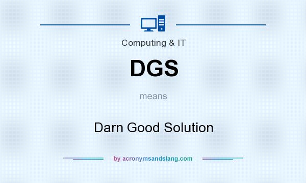 What does DGS mean? It stands for Darn Good Solution