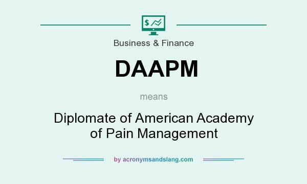 What does DAAPM mean? It stands for Diplomate of American Academy of Pain Management