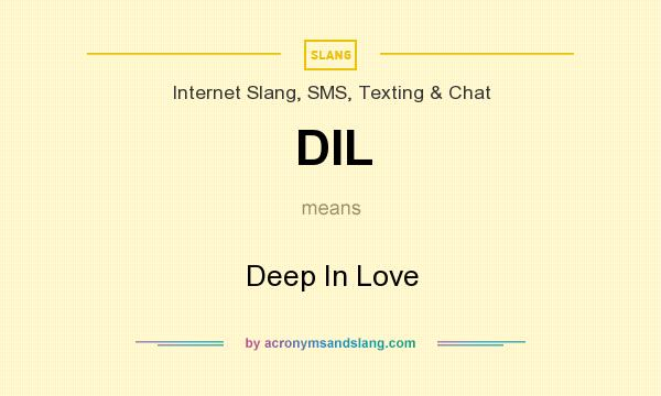 What does DIL mean? It stands for Deep In Love