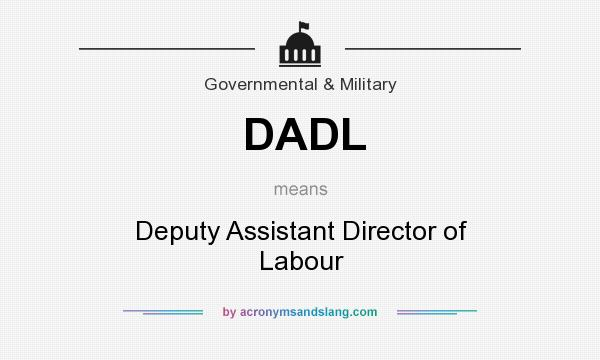 What does DADL mean? It stands for Deputy Assistant Director of Labour