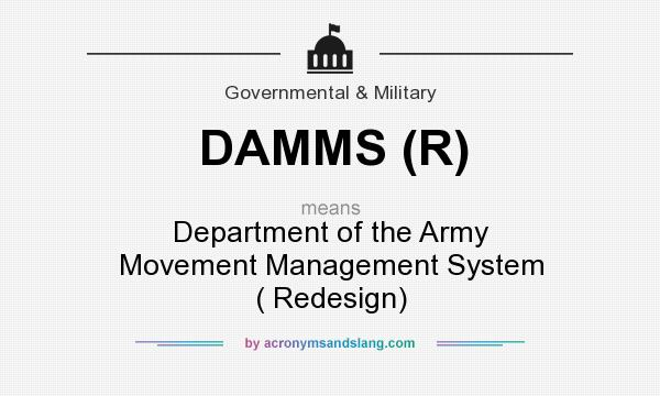 What does DAMMS (R) mean? It stands for Department of the Army Movement Management System ( Redesign)