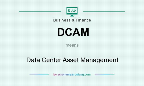 What does DCAM mean? It stands for Data Center Asset Management