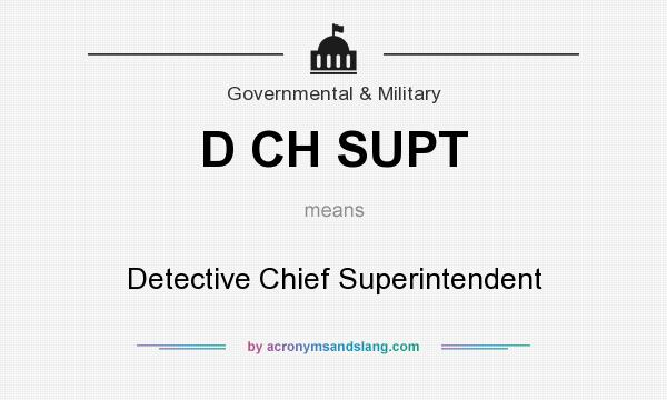 What does D CH SUPT mean? It stands for Detective Chief Superintendent