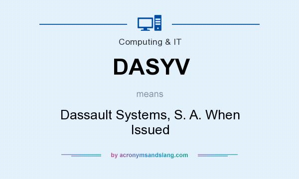 What does DASYV mean? It stands for Dassault Systems, S. A. When Issued