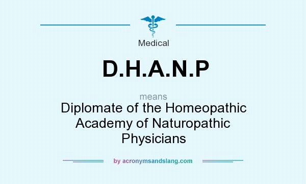 What does D.H.A.N.P mean? It stands for Diplomate of the Homeopathic Academy of Naturopathic Physicians