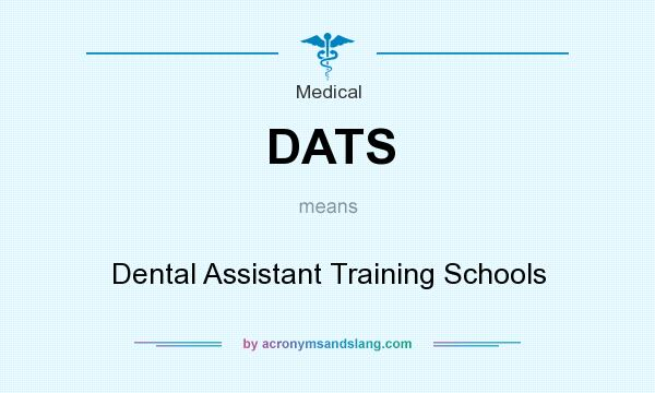 What does DATS mean? It stands for Dental Assistant Training Schools