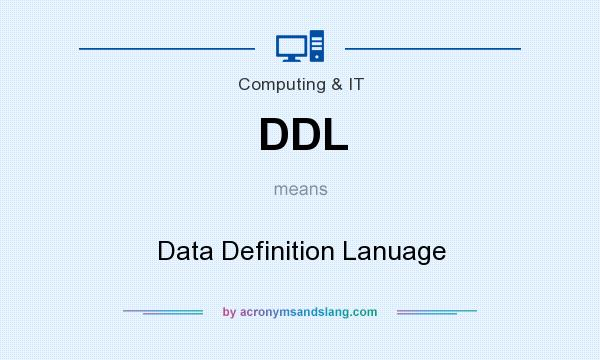 What does DDL mean? It stands for Data Definition Lanuage