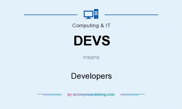 What does DEVS mean? It stands for Developers