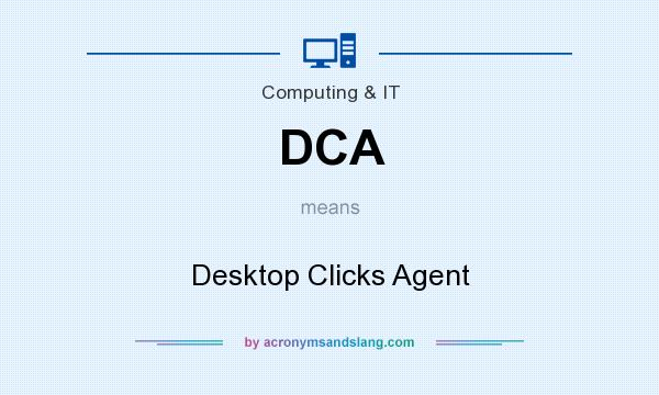 What does DCA mean? It stands for Desktop Clicks Agent
