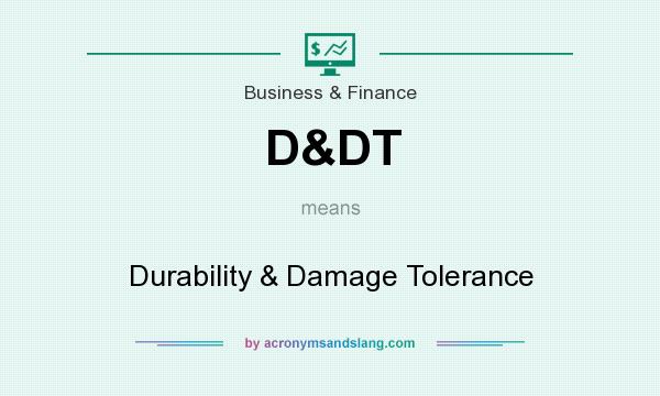 What does D&DT mean? It stands for Durability & Damage Tolerance