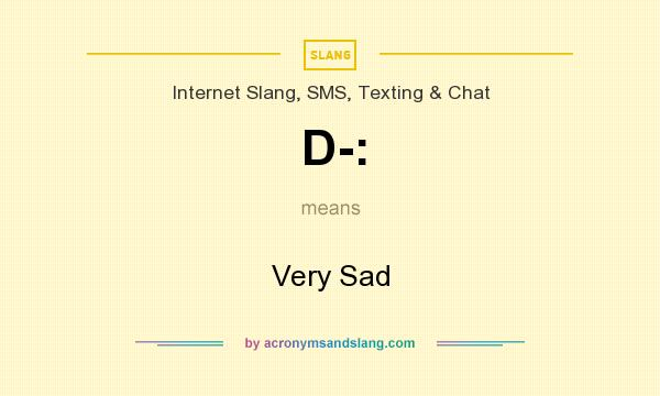 What does D-: mean? It stands for Very Sad