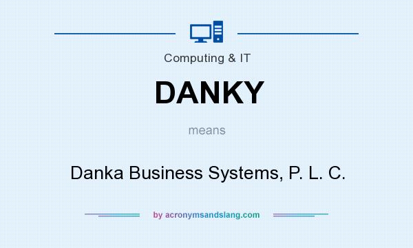 What does DANKY mean? It stands for Danka Business Systems, P. L. C.